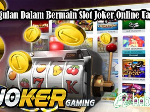 Keunggulan Dalam Bermain Slot Joker Online Uang Asli