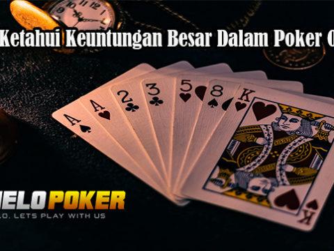 Wajib Ketahui Keuntungan Besar Dalam Poker Online