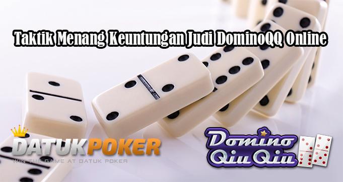 Taktik Menang Keuntungan Judi DominoQQ Online